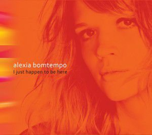 CD - Alexia Bomtempo – I Just Happen To Be Here