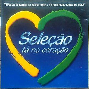 CD -  Seleção Tá No Coração (Vários Artistas)