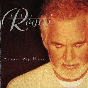 CD - Kenny Rogers - Across My Heart  (Importado Canada)
