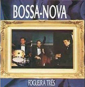 CD - Fogueira Três - Bossa-Nova