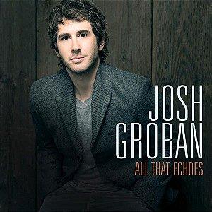 CD - Josh Groban - All That Echoes (Novo Lacrado)