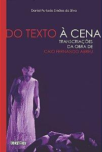 Do Texto à Cena: Transcriações da Obra de Caio Fernando Abreu