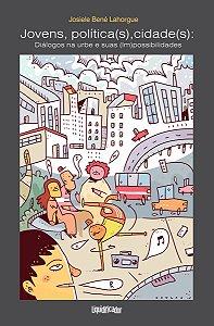 Jovens, Política(s), Cidade(s): diálogos na urbe e suas (im)possibilidades | Josielle Bené Lahorgue