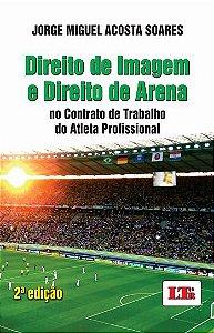 Direito de imagem e direito de arena - autor Jorge Miguel Acosta Soares
