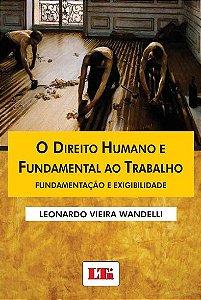 O direito humano e fundamental ao trabalho - Leonardo Vieira Wandelli