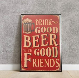 Placa decorativa Drink good beer with good frieds
