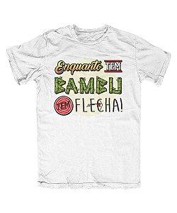 Camiseta Everaldo Marques Enquanto Tem Bambu Tem Flecha Branca