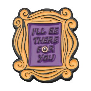 Broche Friends - I'll Be There for You (Moldura)