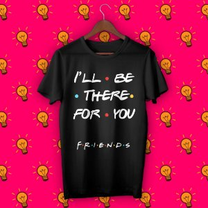 Camiseta Friends - I'll Be There For You