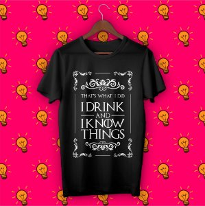 Camiseta Game of Thrones - I Drink And I Know Things