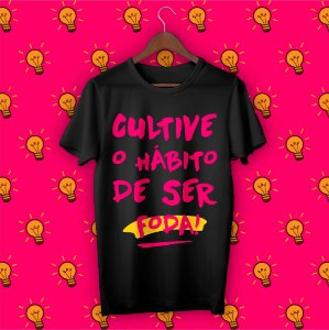 Camiseta Cultive o Hábito de Ser Foda!