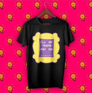 Camiseta Friends - Moldura I'll Be There For You