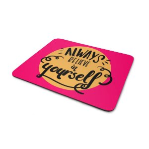 Mousepad Always Believe In Yourself