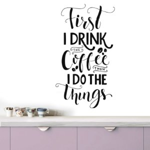 adesivo de parede first i drink the coffee