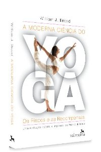 A Moderna Ciência do Yoga - Os Riscos e as Recompensas | William J. Broad