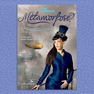 Metamorfose? - O Protetorado da Sombrinha: O Segundo Livro | Gail Carriger