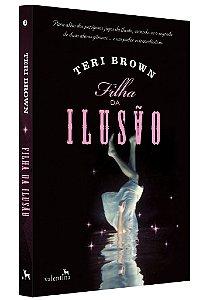Filha da Ilusão - Herdeiros da Magia, vol. 1 | Teri Brown