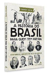 A História do Brasil para Quem Tem Pressa | Marcos Costa