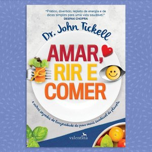 Amar, Rir e Comer | Dr. John Tickell