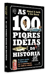 As 100 Piores Ideias da História | Michael N. Smith e Eric Kasum