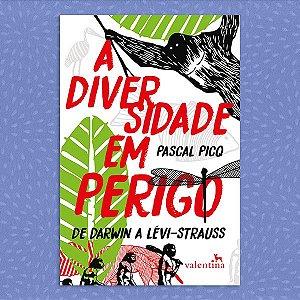 A Diversidade Em Perigo - De Darwin a Lévi-Strauss
