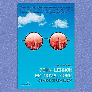 John Lennon em Nova York: Os Anos de Revolução | James A. Mitchell