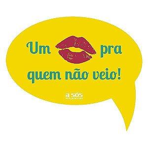Placa para Eventos - Um Beijo para Quem não Veio!