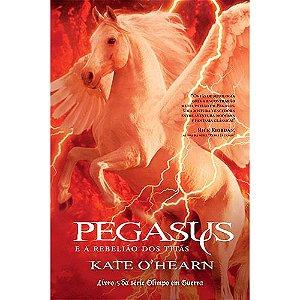 Pegasus e a Rebelião dos Titãs - Vol 05 - Série Olimpo em Guerra