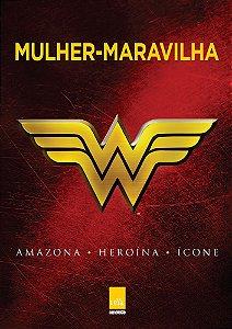 Mulher-Maravilha - Amazona, heroína, ícone