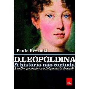 D  Leopoldina: A História Não Contada -  A Mulher que Arquitetou a Independência do Brasil