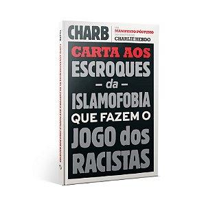Carta aos Escroques da Islamofobia que Fazem o Jogo dos Racistas: Um Manifesto Póstumo Do Diretor Do Charlie Hebdo