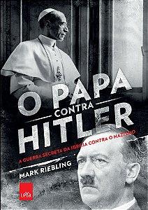 O Papa contra Hitler - A guerra secreta da Igreja contra o nazismo