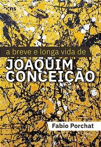 A Breve e Longa Vida de Joaquim Conceição