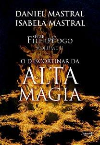 Filho do fogo - O descortinar da alta magia
