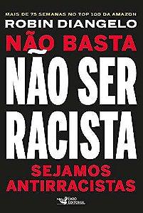 NAO BASTA NAO SER RACISTA SEJAMOS ANTIRRACISTAS
