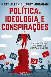 POLÍTICA, IDEOLOGIA E CONSPIRAÇÕES