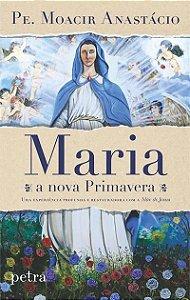 Maria, a nova Primavera: uma experiência profunda e restauradora com a Mãe