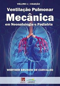 Ventilação pulmonar mecânica em Neonatologia e Pediatria - Volume 1