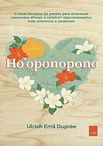 Ho'oponopono - O ritual havaiano do perdão para atravessar momentos difíceis e construir relacionamentos mais amorosos e saudáveis.