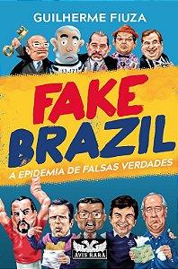 Fake Brazil - a epidemia de falsas verdades