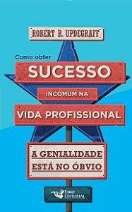 Como obter sucesso incomum na vida profissional - a genialidade está no óbvio