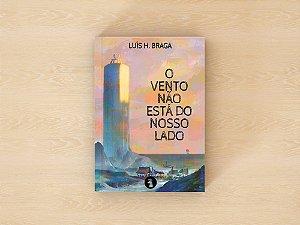 O Vento não está do nosso Lado - Luis H. Braga