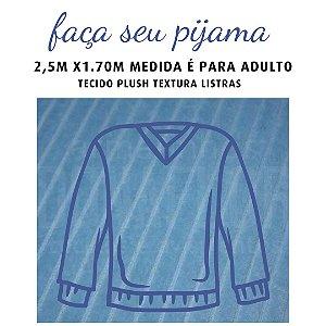 Tecido Plush Textura Listras Azul para Pijama Adulto 2.5x1.70m