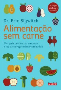 Alimentação Sem Carne - Dr. Eric Slywitch