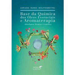 Base da Química dos Óleos Essenciais e Aromaterapia - Adriana Nunes Wolffenbüttel