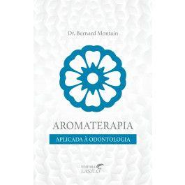 Aromaterapia Aplicada à Odontologia - Dr. Bernard Montain