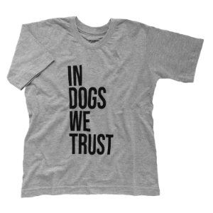 Camiseta In Dogs We Trust - Humanos - Baby Look