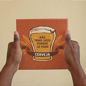 Azulejo Decorativo Não Tomo Juízo Tomo Cerveja
