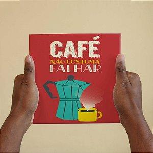 """Azulejo Decorativo """"Café Não Costuma Falhar"""""""