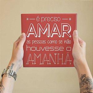 """Azulejo Decorativo """"É Preciso Amar"""""""